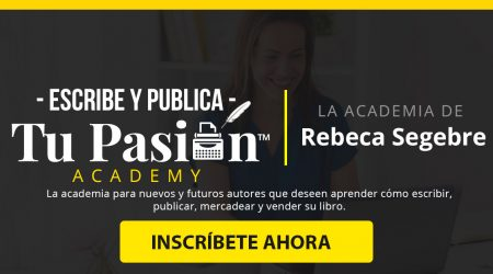 escribe-y-publica-tu-pasion-la-academia-de-rebeca-segebre-y-guipil-press-web