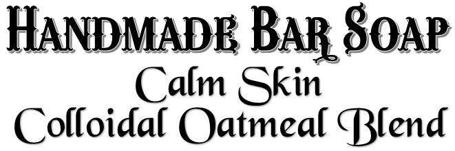 Handmade Bar Soap ~ Calm Skin Colloidal Oatmeal Blend