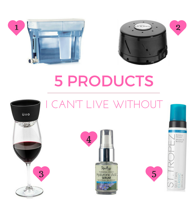 5 PRODUCTS I CAN'T LIVE WITHOUT