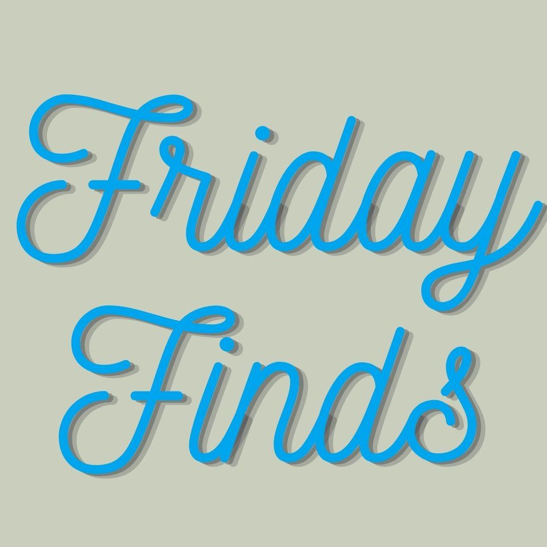 Friday Finds   June 18, 2020