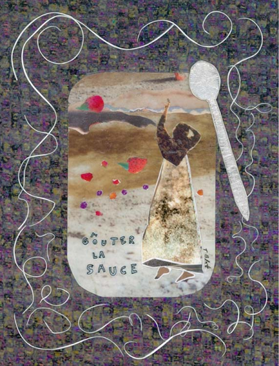 HONORABLE MENTION: Gouter La Sauce, Mixed Media Collage by Teresa Blatt (September 2014)