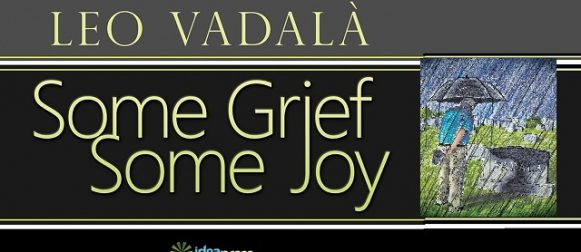 "Leo Vadalà's ""Some Grief, Some Joy"" will move the reader. A book review by Tiziano Thomas Dossena"