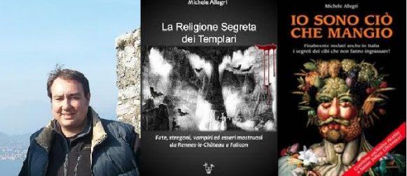 """Da """"La religione segreta dei Templari"""" a """"Io sono ciò che mangio"""". Intervista esclusiva allo scrittore Michele Allegri."""