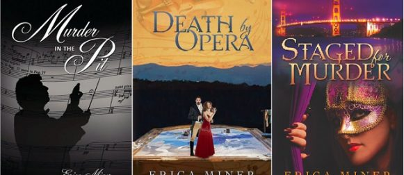 "From ""Murder in the Pit"" to ""Death by Opera,"" to ""Staged for Murder,"" the birth of an operatic mystery trilogy. An exclusive interview with Erica Miner."