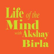 Life of the Mind with Akshay Birla