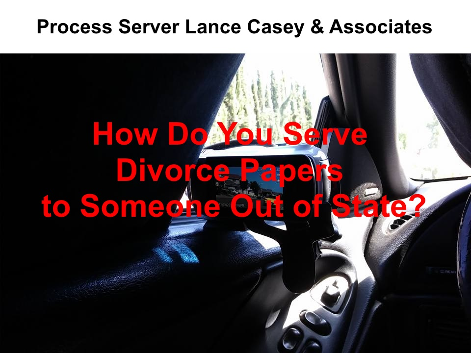 How Do You Serve Divorce Papers to Someone Out of State?