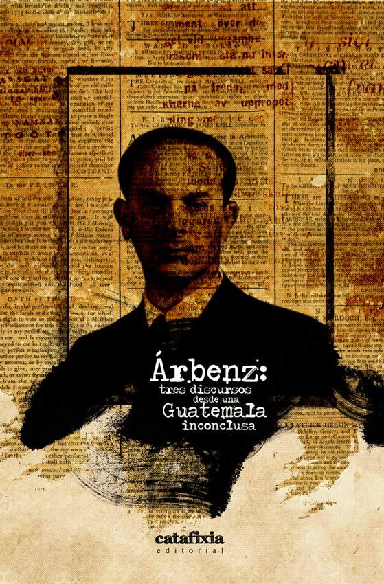 Árbenz: discursos desde una Guatemala inconclusa