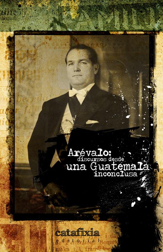 Arévalo: discursos desde una Guatemala inconclusa