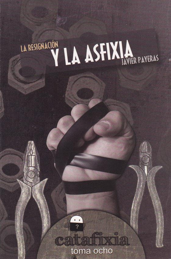 La resignación y la asfixia / Catafixia Editorial