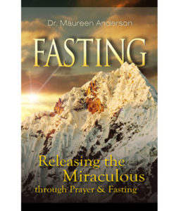 Fasting: Releasing the Miraculous Through Fasting and Prayer