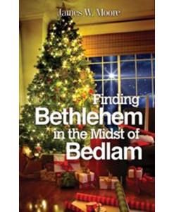 Finding Bethlehem in the Midst of Bedlam