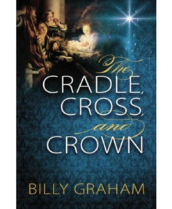 The Cradle, Cross, And Crown | Billy Graham