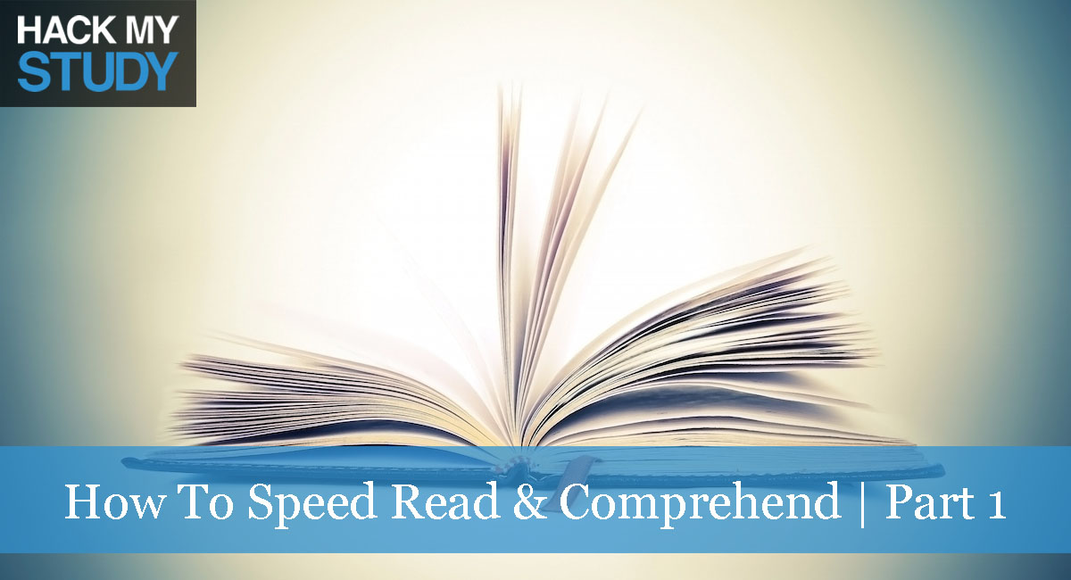How To Speed Read Comprehend Part 1 Hack My Study