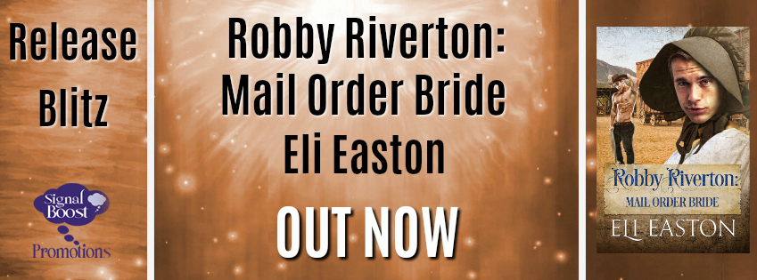 Release Blitz & Giveaway: Eli Easton's Robby Riverton: Mail Order Bride