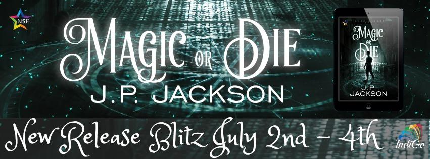 Release Blitz & Giveaway: J.P. Jackson's Magic or Die