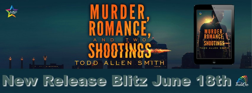 Release Blitz & Giveaway: Todd Allen Smith's Murder, Romance, and Two Shootings