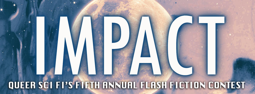Release Blitz & Giveaway: Impact, Queer Sci Fi's Annual Flash Fiction Contest