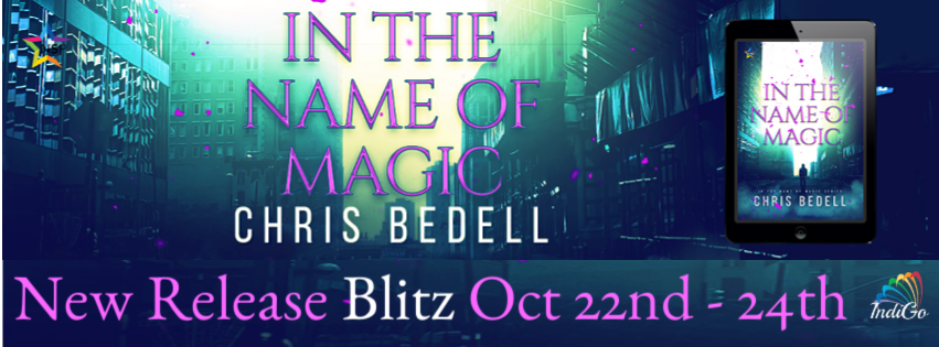 Release Blitz & Giveaway: Chris Bedell's In the Name of Magic