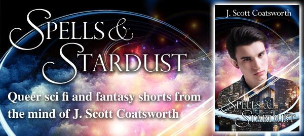 Exclusive Excerpt & Giveaway: J. Scott Coatsworth's Spells & Stardust