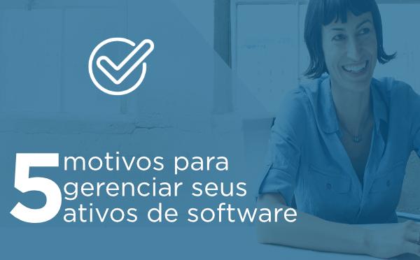 5 motivos para gerenciar seus ativos de software