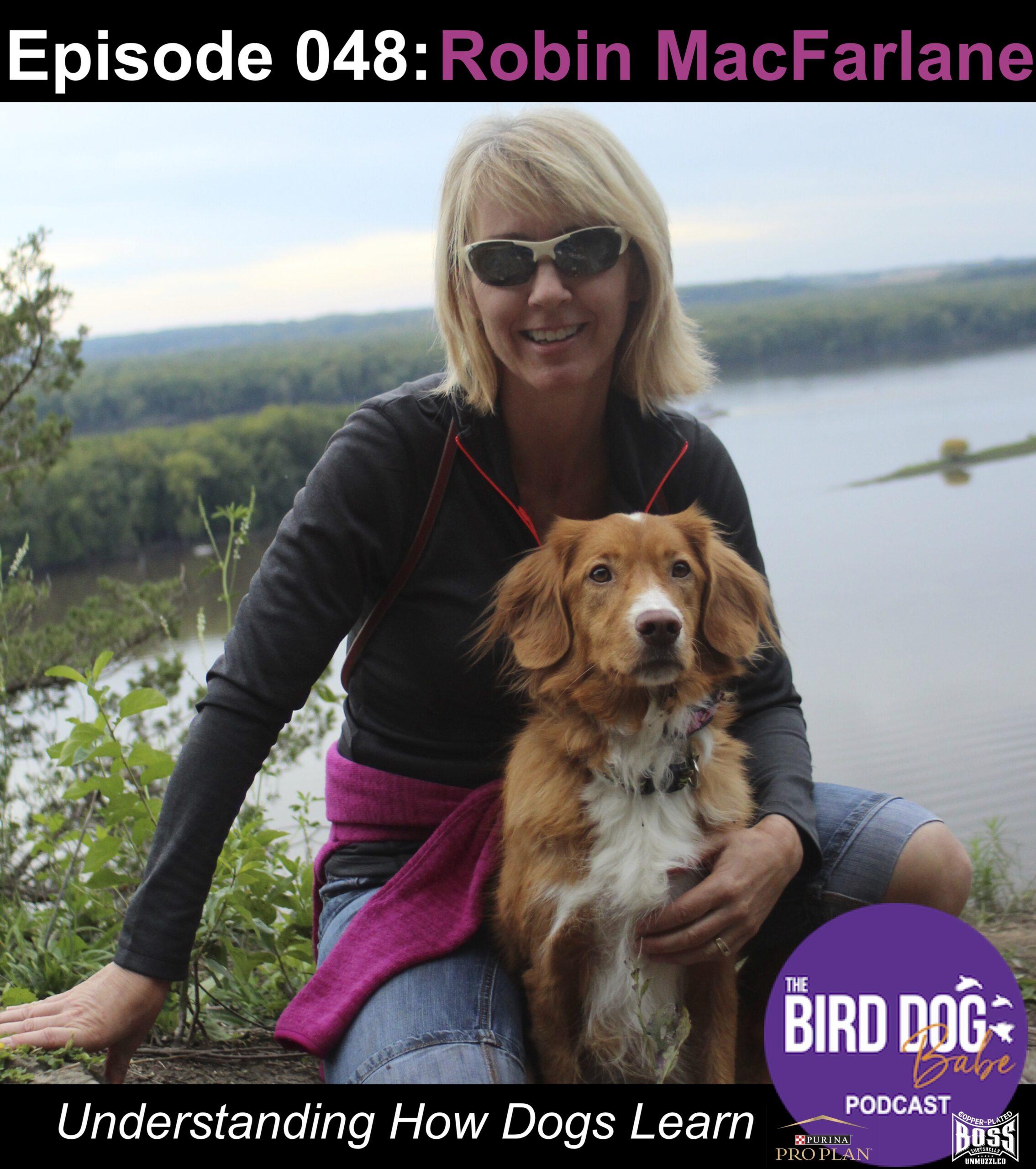 Episode 048: Understanding How Dogs Learn w/ Robin MacFarlane