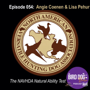 Episode 054: The NAVHDA Natural Ability Test w/Angie Coenen & Lisa Pehur