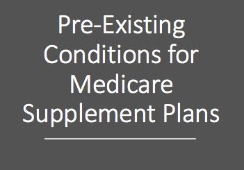 Do Medicare Supplement plans have Pre-existing Conditions?