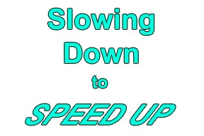 Slowing Down to Speed Up 2