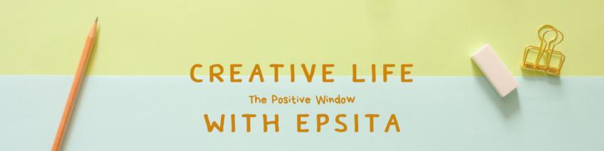 Creative Life With Epsita-The Positive Window
