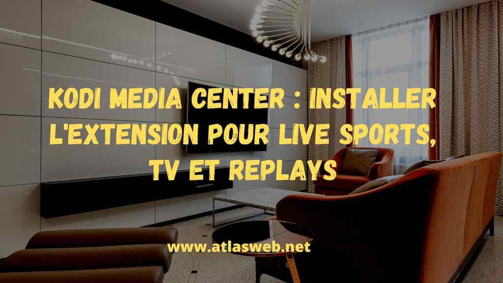 Kodi Media Center : Installer l'extension pour Live Sports, TV et Replays