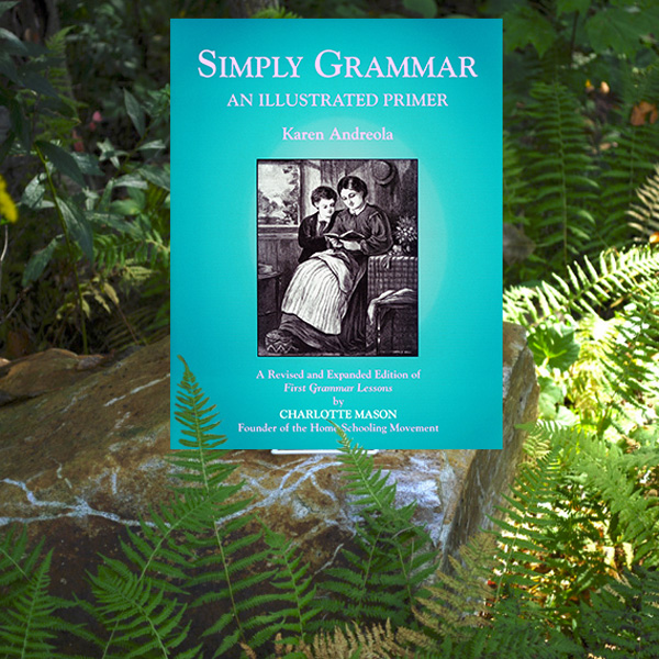Simply Grammar:  An Illustrated Primer A Revised and Expanded Edition of First Grammar Lessons by Charlotte Mason