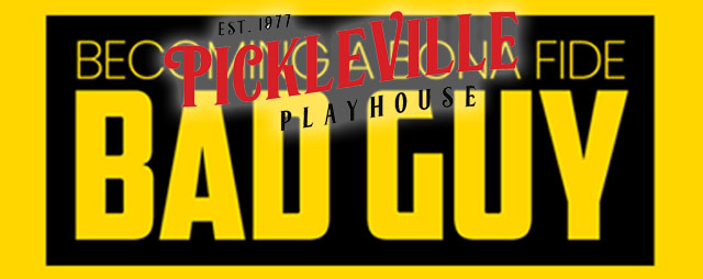 Becoming A Bona Fide Bad Guy at Pickleville Playhouse