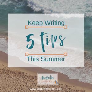 5 Tips Keep Writing This Summer