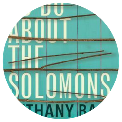 What to Do About the Solomons, by Bethany Ball