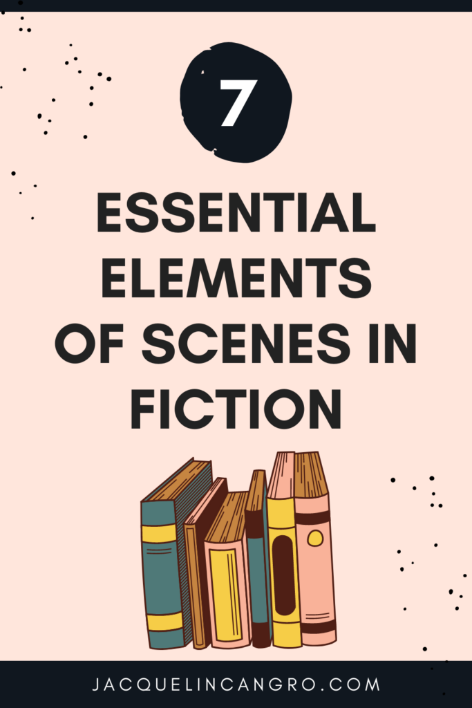 7 Essential Elements of Scenes in Fiction
