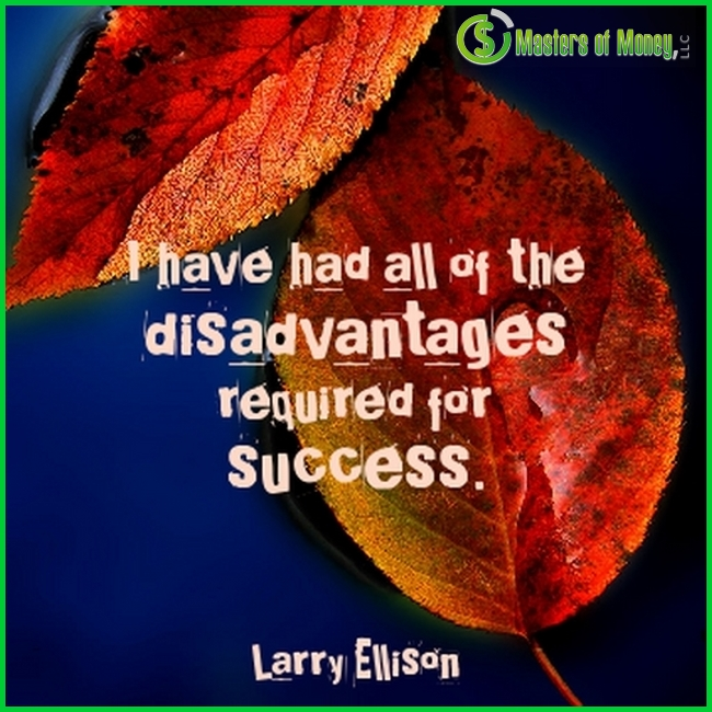I have had all of the disadvantages required for success Larry Ellison Quote Picture