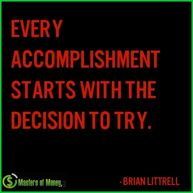 Every accomplishment starts with the decision to try. Gail Devers - Masters of Money LLC Logo Branded Picture Quote