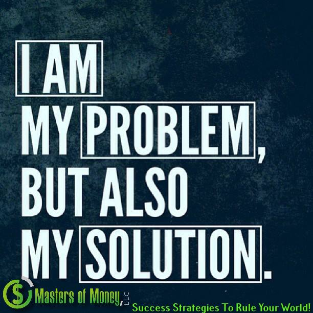 I AM MY PROBLEM BUT ALSO MY SOLUTION MASTERS OF MONEY LLC QUOTE PICTURE