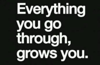 Everything you go through grows you. (Quote Picture)