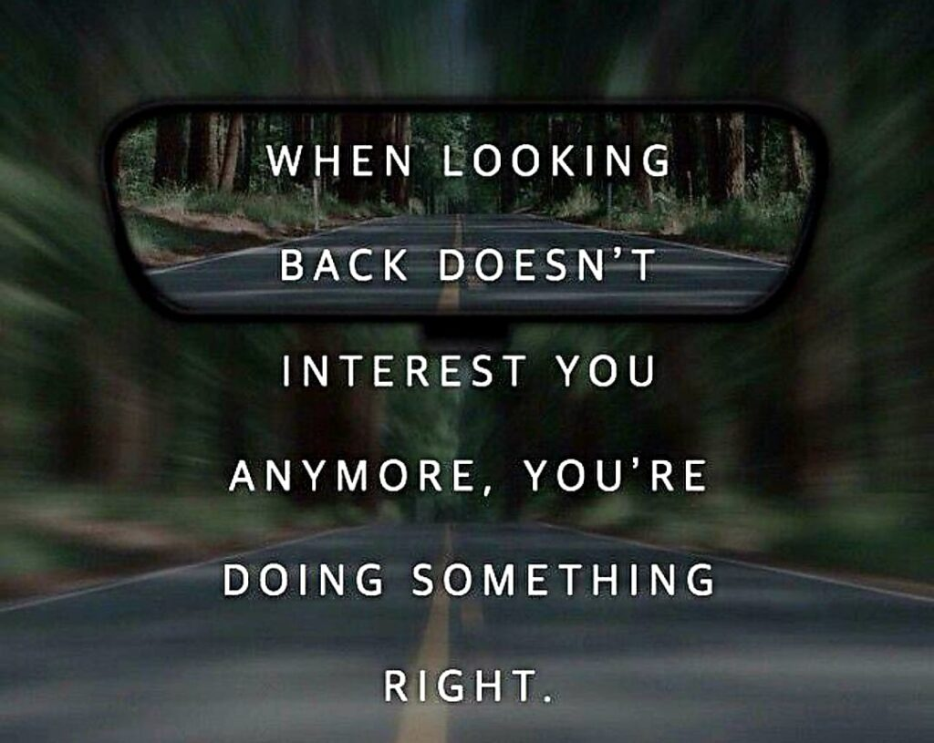Move forward. Don't look back.