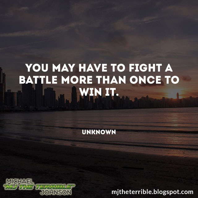Mjtheterrible.blogspot.com You May Have To Fight A Battle More Than Once To Win It. Picture Quote