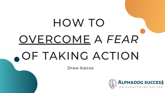 Fear of taking action