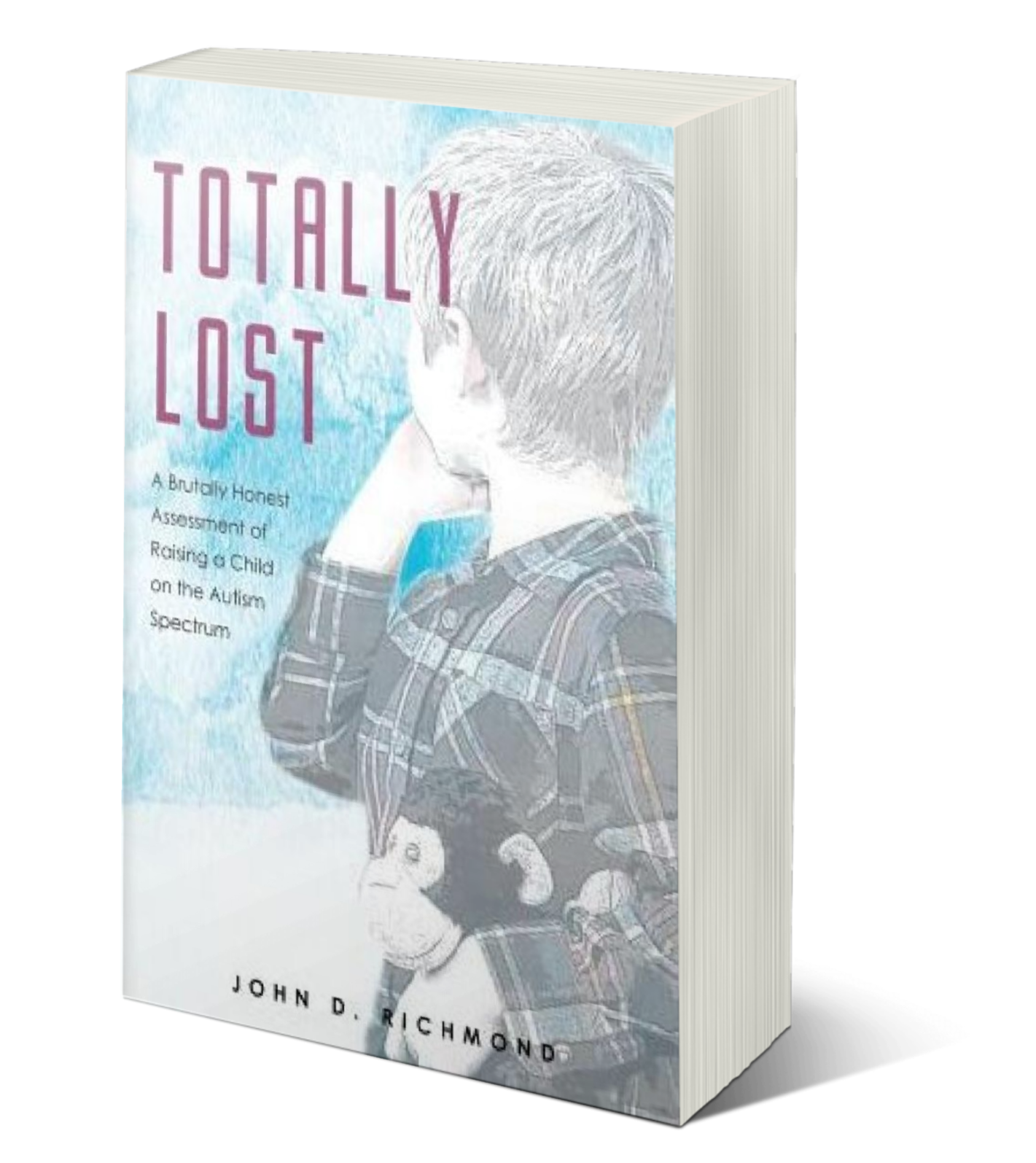 Totally Lost: A Brutally Honest Assessment of Raising a Child on the Autism Spectrum