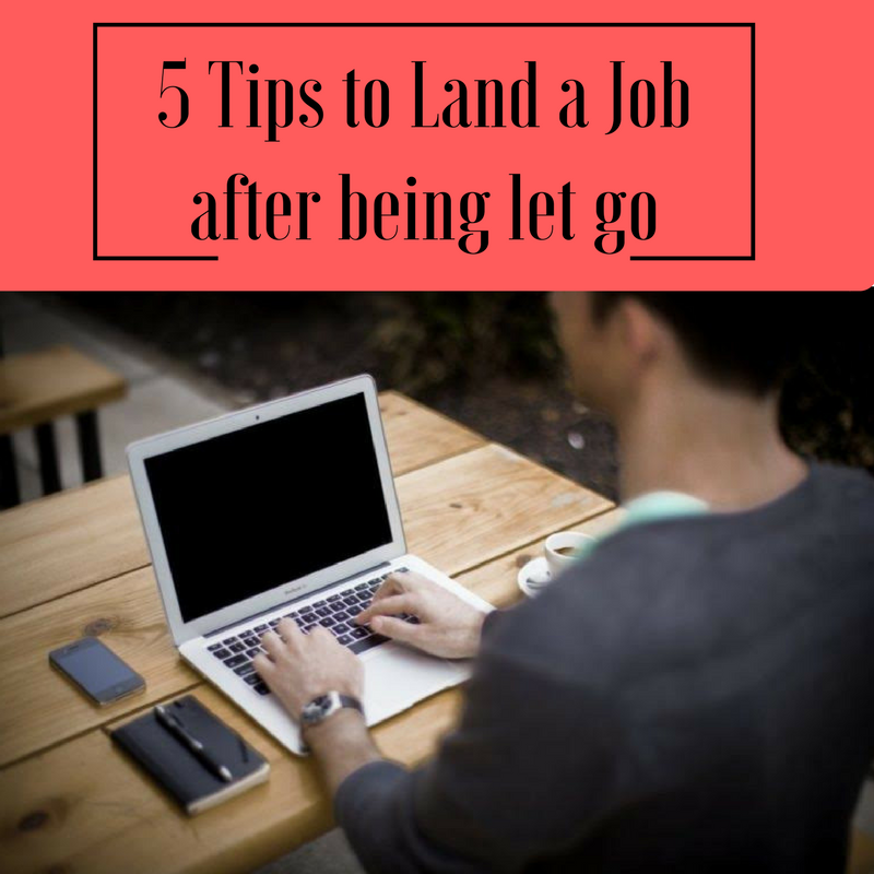 5 Tips To Land a Job After Being Let Go