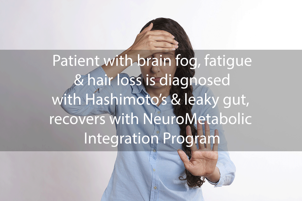 Patient with brain fog, fatigue & hair loss is diagnosed with Hashimoto's & leaky gut, recovers with NeuroMetabolic Integration Program
