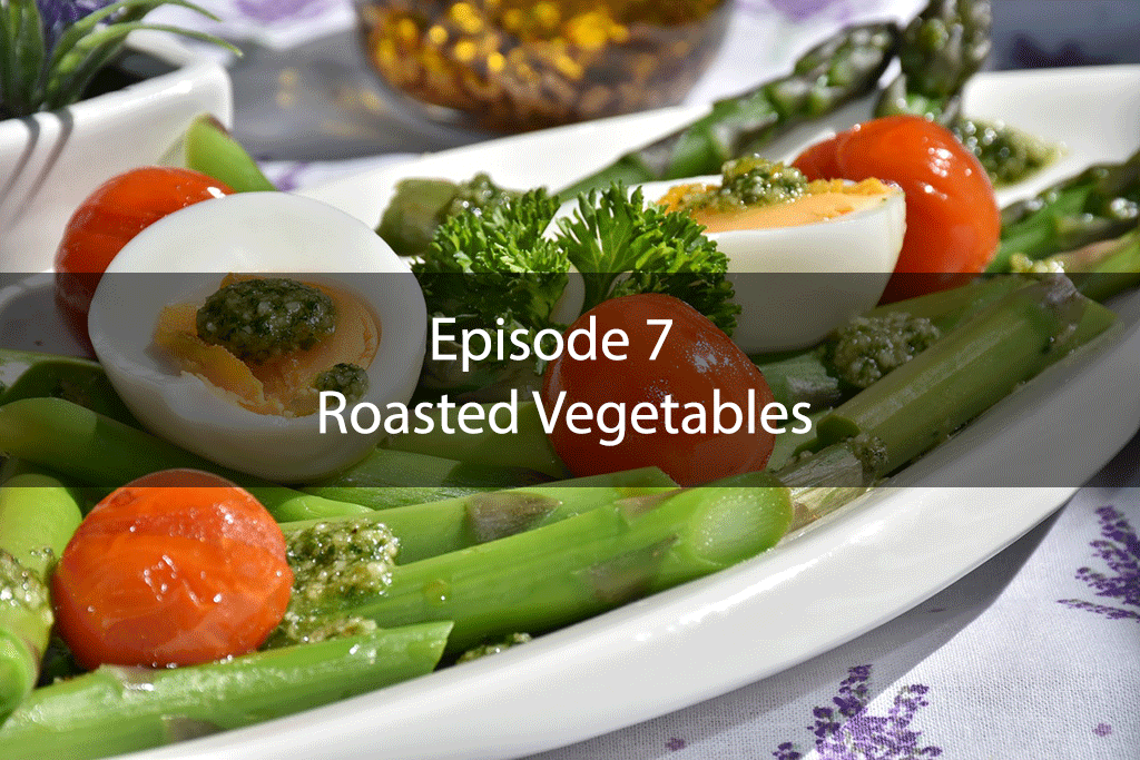 The Mix – Episode 7 – Roasted Vegetables