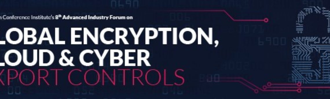 ACI's Global Encryption, Cloud and Cyber Export Controls Conference to be held March 26-28