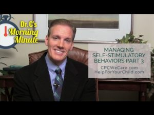 Managing Self-Stimulatory Behavior: Part 3 - Dr. C's Morning Minute 156