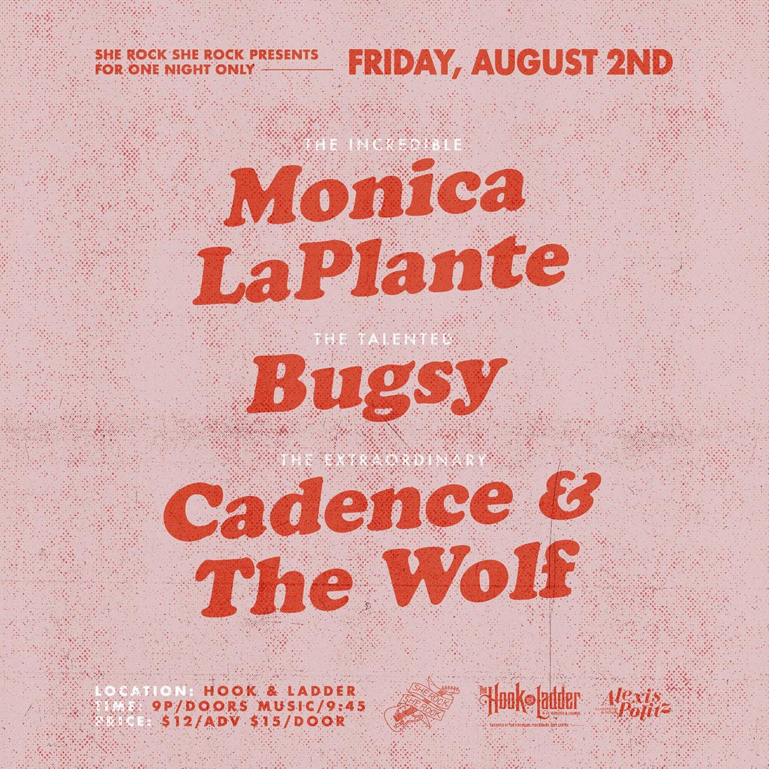 She Rock She Rock Presents For One Night Only featuringMonica LaPlante, Bugsy, and Cadence & The Wolf on Friday, August 2 at The Hook and Ladder Theater