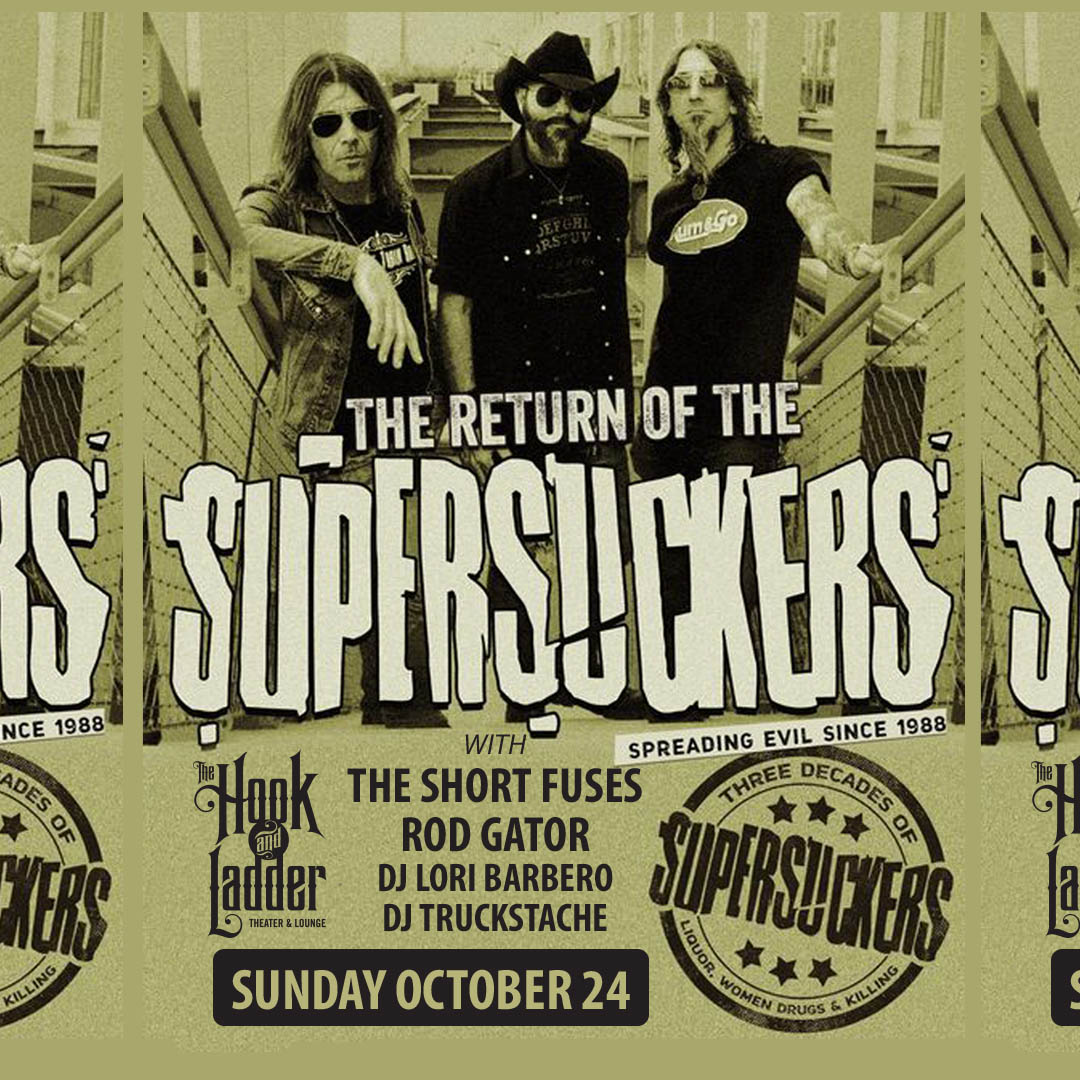 Supersuckers with The Short Fuses, Ron Gator + DJ Lori Barbero / DJ Truckstache Spinning Vinyl  Sunday, October 24 The Hook and Ladder Theater